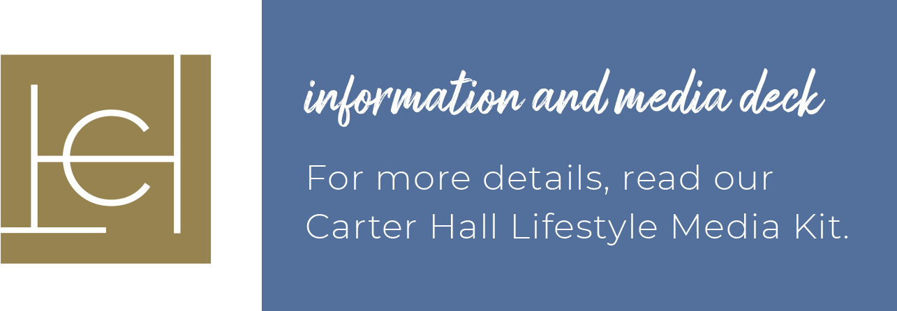 Information and Media Deck - For more details, read our Carter Hall Lifestyle Media Kit